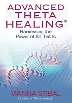 Advanced ThetaHealing® - Harnessing the Power of All That Is (book)